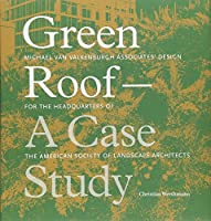 Green Roof-A Case Study: Michael Van Valkeenburgh Associates' Design for the Headquarters of the American Society of Landscape Architects