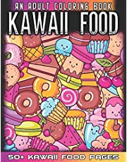 Kawaii Food An Adult Coloring Book: 50 + Variety of Fruits and Desserts Kawaii Style Hand Drawing Illustrations For Adults Coloring With Ice Cream, Donut, Strawberry, Cake, Pineapple And Many More
