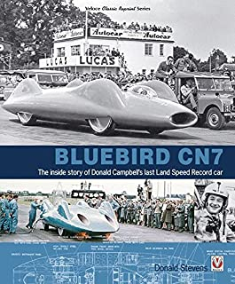 Bluebird CN7: The inside story of Donald Campbell's last Land Speed Record car (Classic Reprint)