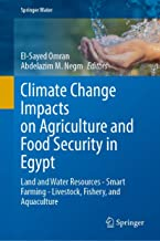 Climate Change Impacts on Agriculture and Food Security in Egypt: Land and Water Resources―Smart Farming―Livestock, Fishery, and Aquaculture (Springer Water)