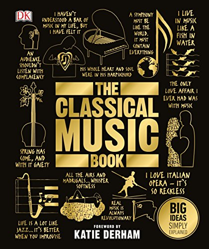 The Classical Music Book: Big Ideas Simply Explained by [DK, Katie Derham]