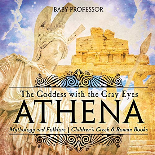 Athena: The Goddess with the Gray Eyes - Mythology and Folklore | Children's Greek & Roman Books
