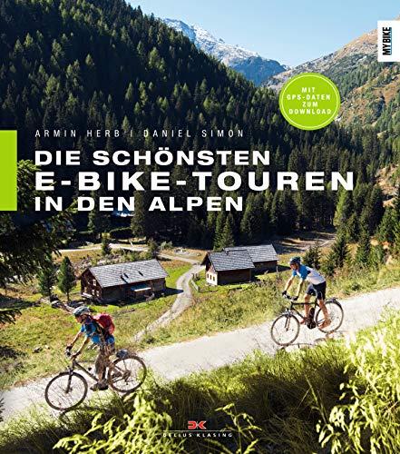 Die schönsten E-Bike-Touren in den Alpen: 25 Touren mit Tipps zu Akkuleistung, Reparaturen und Fahrtechnik
