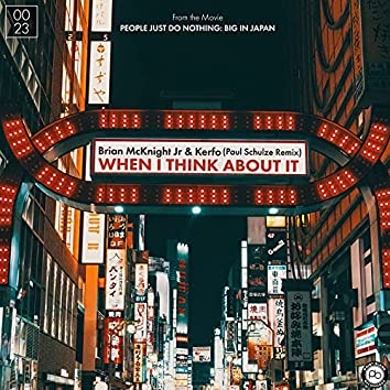 When I Think About It (From The Movie People Just Do Nothing: Big In Japan) [Paul Schulze Remix]