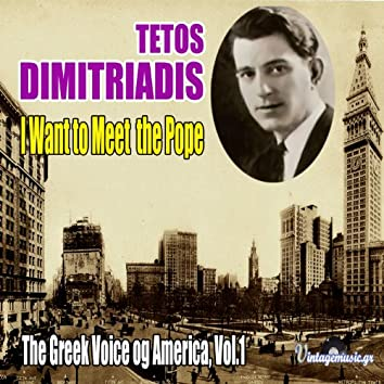 I Want to Meet the Pope : The Greek Voice of America, Vol.1