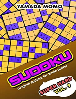 Sudoku Super Hard: Original Sudoku For Brain Power Vol. 9: Include 500 Puzzles Super Hard Level Plus Printable Version (Super Hard Level Original Sudoku For Brain Power) (Volume 9)
