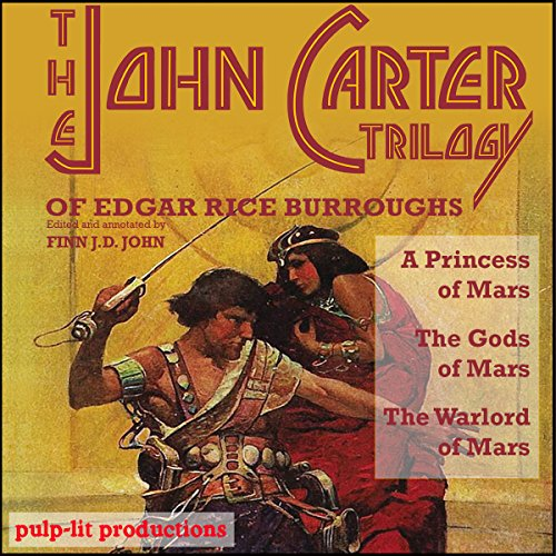 The John Carter Trilogy of Edgar Rice Burroughs     A Princess of Mars; The Gods of Mars; A Warlord of Mars              By:                                                                                                                                 Finn J.D. John,                                                                                        Edgar Rice Burroughs                               Narrated by:                                                                                                                                 Finn J.D. John                      Length: 19 hrs and 24 mins     337 ratings     Overall 4.3