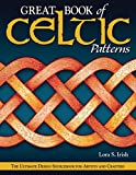 Great Book of Celtic Patterns: The Ultimate Design Sourcebook for Artists and Crafters (Fox Chapel Publishing)