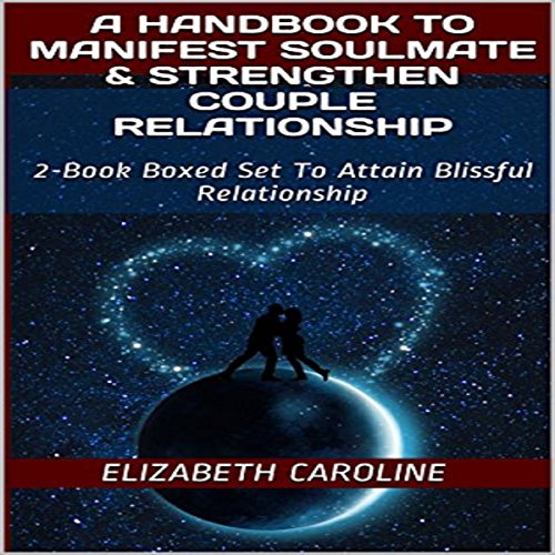 A Handbook to Manifest Soulmate & Strengthen Couple Relationship: 2-Book Boxed Set to Attain Blissful Relationship audiobook cover art