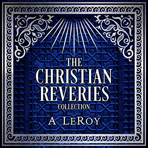 The Christian Reveries Collection: Tales of Divine Awakening Audiobook By A. LeRoy cover art