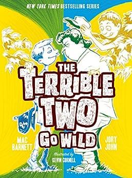 The Terrible Two Go Wild by [Mac Barnett, Jory John, Kevin Cornell]