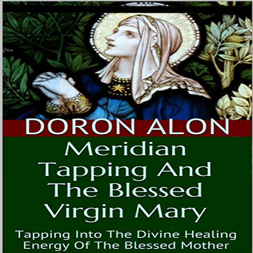 Meridian Tapping and the Blessed Virgin Mary audiobook cover art