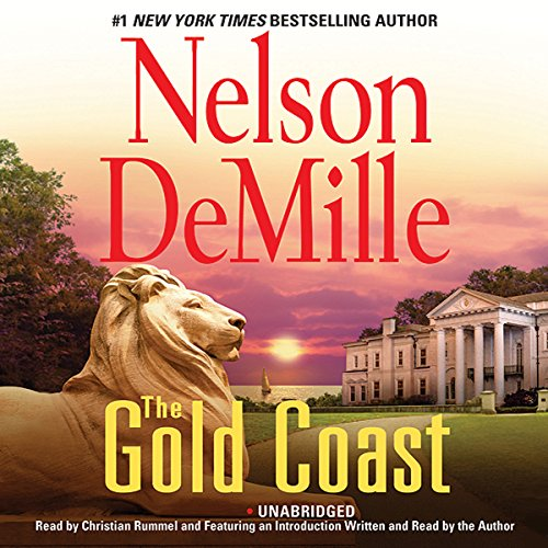 The Gold Coast                   By:                                                                                                                                 Nelson DeMille                               Narrated by:                                                                                                                                 Christian Rummel                      Length: 21 hrs and 2 mins     3,204 ratings     Overall 4.3