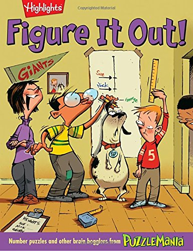 Figure It Out!: Number puzzles and other brain bogglers from Puzzlemania (Highlights)