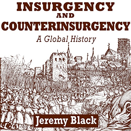 Insurgency and Counterinsurgency     A Global History              By:                                                                                                                                 Jeremy Black                               Narrated by:                                                                                                                                 Doug Greene                      Length: 12 hrs and 35 mins     Not rated yet     Overall 0.0