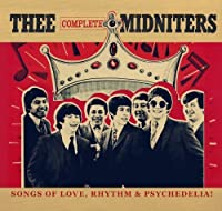 Thee Complete Midniters: Songs of Love, Rhythm and Psychedilia by Thee Midniters (2009-09-22)