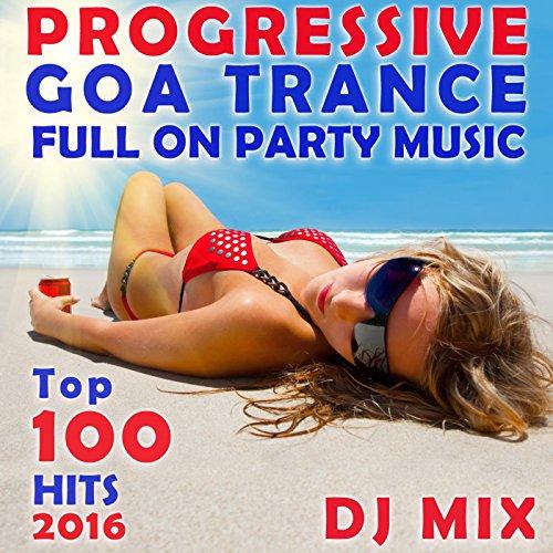 Progressive Goa Trance Full on Party Music Top 100 Hits 2016 (1hr DJ Mix)