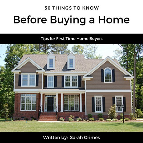 50 Things to Know Before Buying a Home     Tips for First Time Home Buyers              By:                                                                                                                                 Sarah Grimes,                                                                                        50 Things to Know                               Narrated by:                                                                                                                                 Ralph L. Rati                      Length: 38 mins     Not rated yet     Overall 0.0