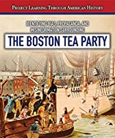 Identifying Bias, Propaganda, and Misinformation Surrounding the Boston Tea Party (Project Learning Through American History)