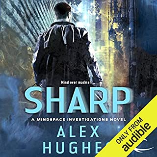 Sharp     A Mindspace Investigations Novel, Book 2              By:                                                                                                                                 Alex Hughes                               Narrated by:                                                                                                                                 Daniel May                      Length: 10 hrs and 18 mins     579 ratings     Overall 4.2