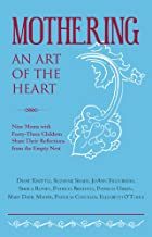 Mothering, An Art of the Heart: Nine Moms with Forty-Three Children Share Their Reflections from the Empty Nest