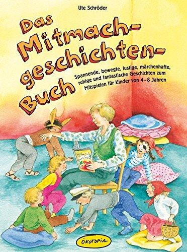 Das Mitmachgeschichten-Buch: Spannende, bewegte, lustige, märchenhafte, ruhige und fantastische Geschichten zum Mitspielen für Kinder von 4-8 Jahren