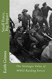 Small Force, Big Impact: The Strategic Value of WWII Raiding Forces
