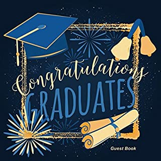 Congratulations Graduates Guest Book: Congratulatory Message Book For Best Wishes With Inspirational Quotes And Gift Log Memory Year Book Keepsake Scrapbook For Grads (Graduation Collections)