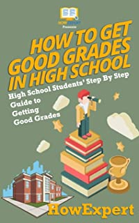 How To Get Good Grades In High School: High School Students' Step-By-Step Guide to Getting Good Grades