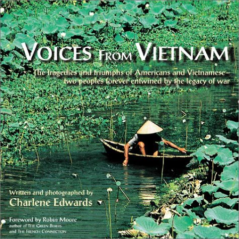 Download Voices from Vietnam: The Tragedies and Triumphs of Americans and Vietnamese-Two Peoples Forever Entwined by the Legacy of War 0971402051