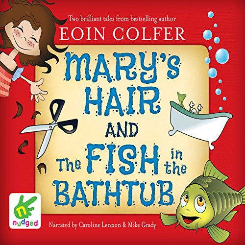 Mary's Hair and the Fish in the Bathtub                   By:                                                                                                                                 Eoin Colfer                               Narrated by:                                                                                                                                 Caroline Lennon,                                                                                        Mike Grady                      Length: 40 mins     Not rated yet     Overall 0.0