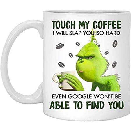 Touch My Coffee I Will Slap You So Hard Even Google Won T Be Able To Find You Mug Funny Grinch Ceramic Coffee Mug Gift For Men Women Kitchen Dining
