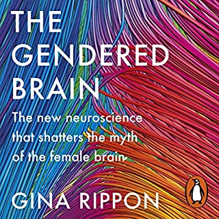 The Gendered Brain                   By:                                                                                                                                 Gina Rippon                               Narrated by:                                                                                                                                 Catherine Bailey                      Length: 12 hrs and 55 mins     13 ratings     Overall 4.5