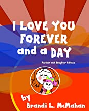 I Love You Forever and a Day: Mother and Daughter Edition (Volume 2)