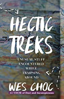 Hectic Treks: Unusual Stuff Encountered While Traipsing Around
