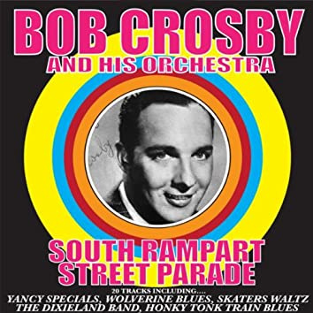Bob Crosby And His Orchestra: South Rampart Street Parade (Remastered)