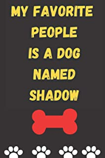 MY FAVORITE PEOPLE IS A DOG NAMED SHADOW : Best and Great Gift for Dogs Lovers Owners | Funny Dog Lover Gift Journal Noteb...