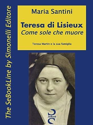 Teresa di Lisieux - Come sole che muore