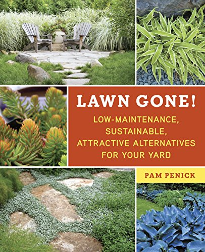 Compare Textbook Prices for Lawn Gone!: Low-Maintenance, Sustainable, Attractive Alternatives for Your Yard Illustrated Edition ISBN 9781607743149 by Penick, Pam