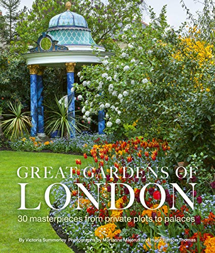 Great Gardens of London: 30 Masterpieces from Private Plots to...