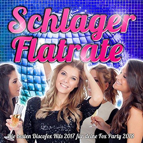Schlager Flatrate – Die besten Discofox Hits 2017 für deine Fox Party 2018