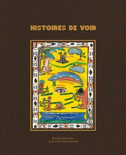 Histoires de voir. Show and Tell - Catalogue d'exposition (Fondation Cartier pour l'art contemporain, 2012)
