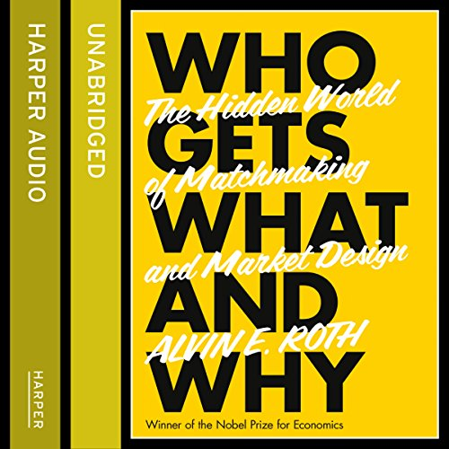 Who Gets What - And Why: The Hidden World of Matchmaking and Market Design audiobook cover art