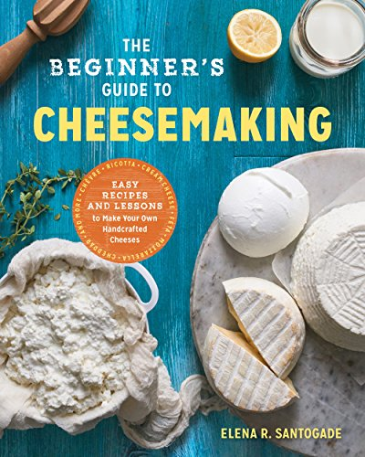 The Beginner's Guide to Cheese Making: Easy Recipes and Lessons to Make Your Own Handcrafted Cheeses by [Elena  Santogade]
