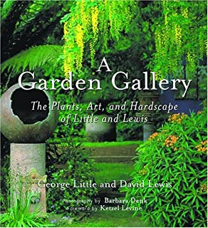 Garden Gallery: The Plants, Art, and Hardscape of Little and Lewis