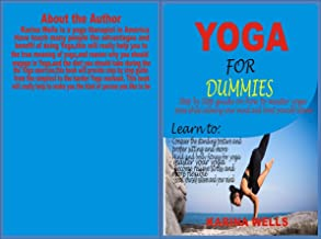 YOGA FOR DUMMIES: Step by step guide on how to master yoga poses while calming your mind and boost yourself esteem (English Edition)