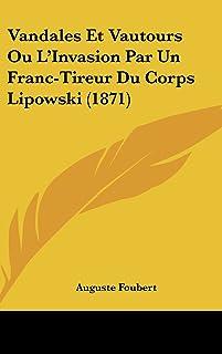 Vandales Et Vautours Ou L'Invasion Par Un Franc-Tireur Du Corps Lipowski (1871)