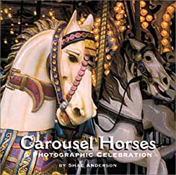 Image: Carousel Horses: A Photographic Celebration, by Sherrell S. Anderson (Author). Publisher: Courage Books; First Edition edition (September 2000)