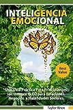 Inteligencia Emocional: Una Guía Práctica Para Principiantes:...