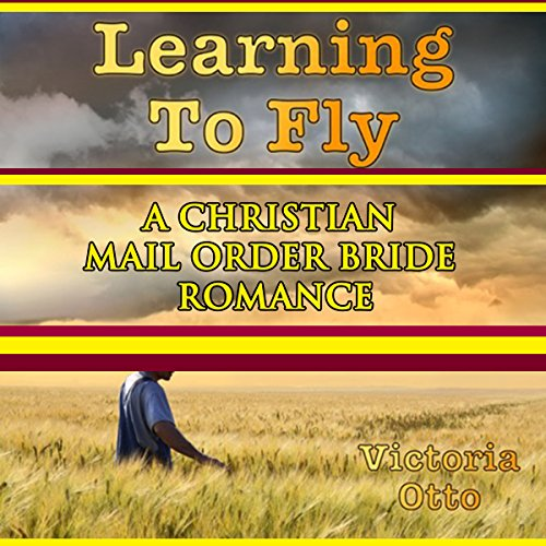 Learning to Fly: A Christian Mail Order Bride Romance audiobook cover art